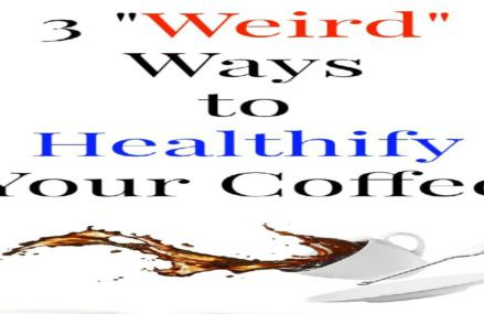 COFFEE – 3 Tricks to Make Yours Super-Healthy
